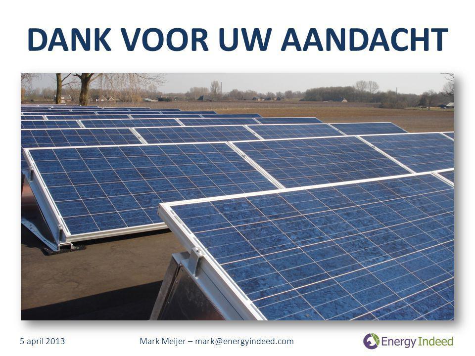 DANK VOOR UW AANDACHT 5 april 2013 Mark Meijer – mark@energyindeed.com