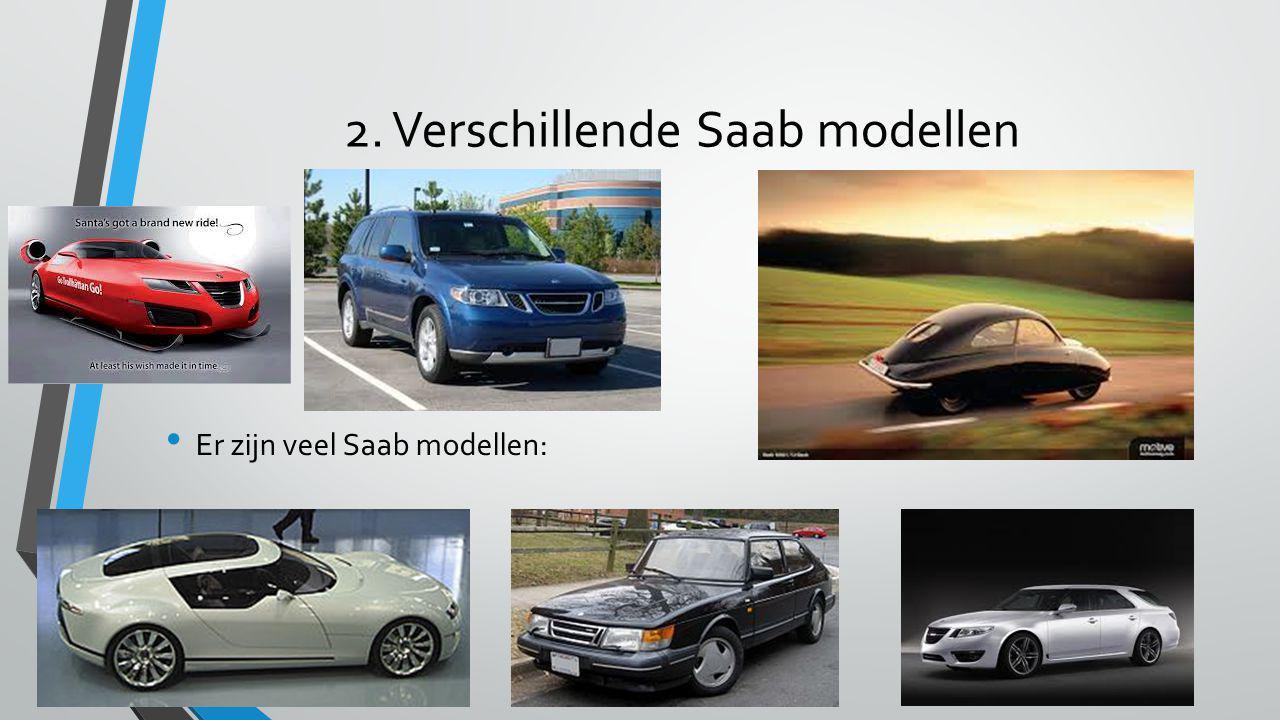 2. Verschillende Saab modellen • Er zijn veel Saab modellen: