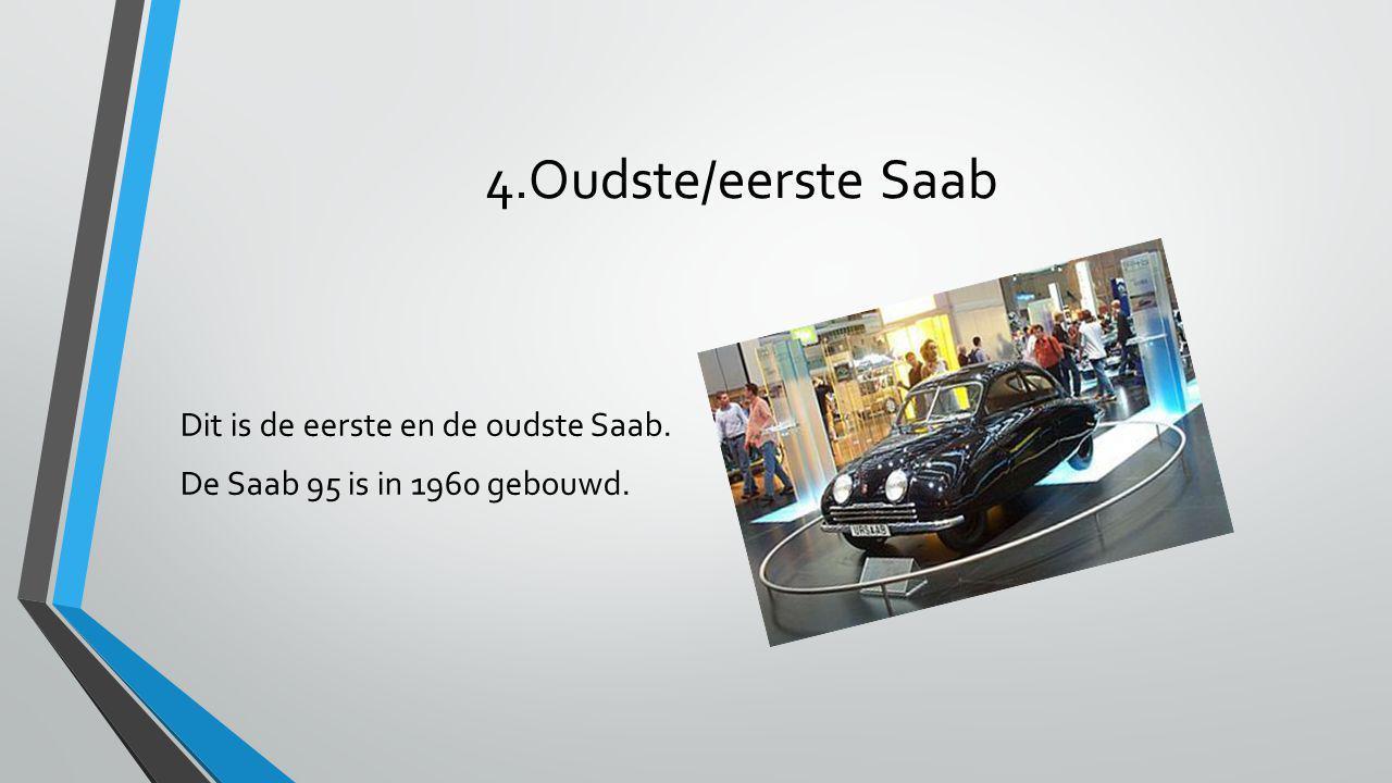 4.Oudste/eerste Saab Dit is de eerste en de oudste Saab. De Saab 95 is in 1960 gebouwd.