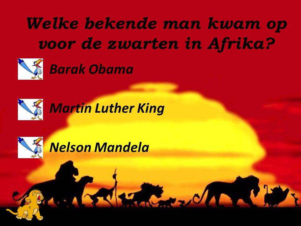 Barak Obama Martin Luther King Nelson Mandela Welke bekende man kwam op voor de zwarten in Afrika?
