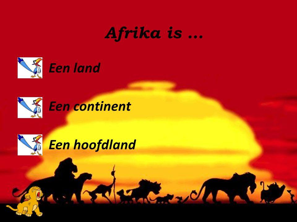 Een land Een continent Een hoofdland Afrika is …
