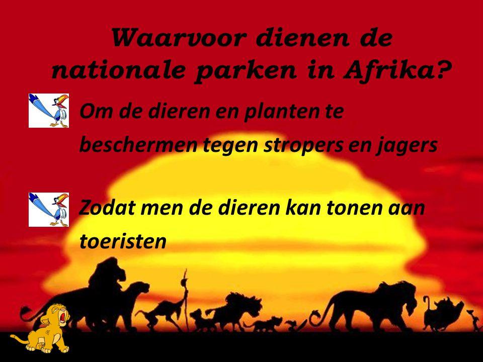 Om de dieren en planten te beschermen tegen stropers en jagers Zodat men de dieren kan tonen aan toeristen Waarvoor dienen de nationale parken in Afri