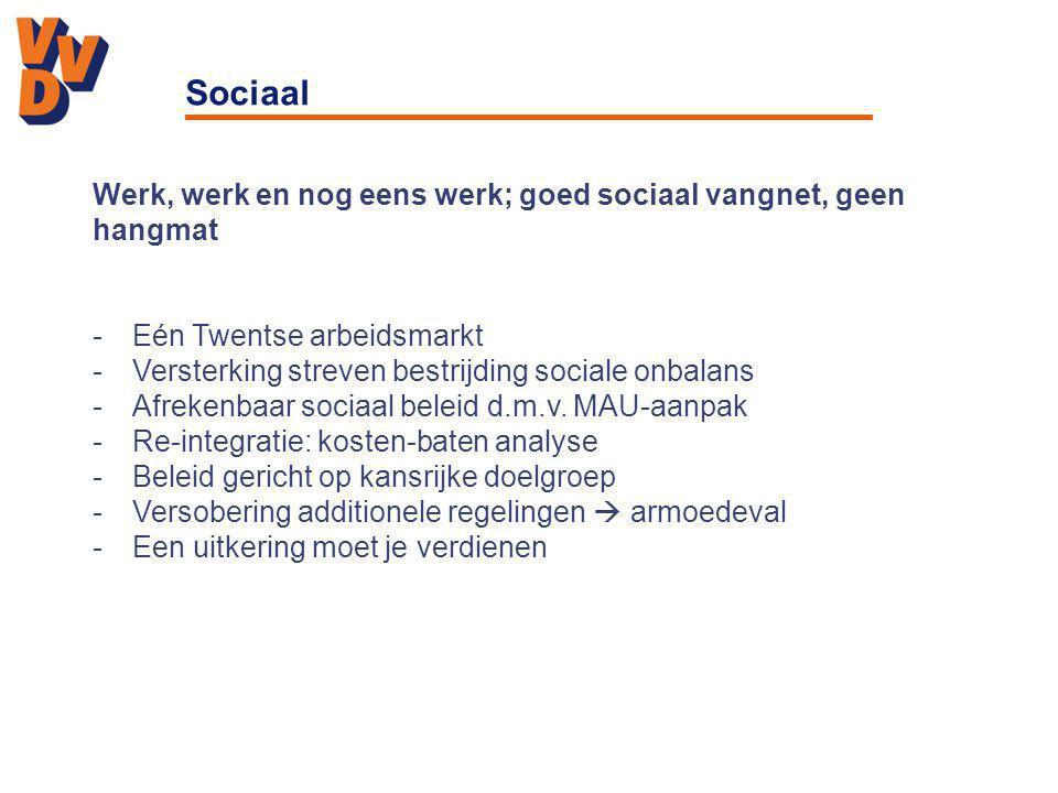 Sociaal Werk, werk en nog eens werk; goed sociaal vangnet, geen hangmat -Eén Twentse arbeidsmarkt -Versterking streven bestrijding sociale onbalans -Afrekenbaar sociaal beleid d.m.v.