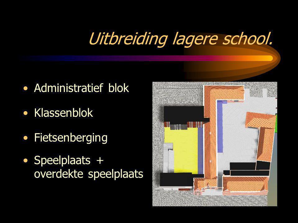 Uitbreiding lagere school. •Administratief blok •Klassenblok •Fietsenberging •Speelplaats + overdekte speelplaats