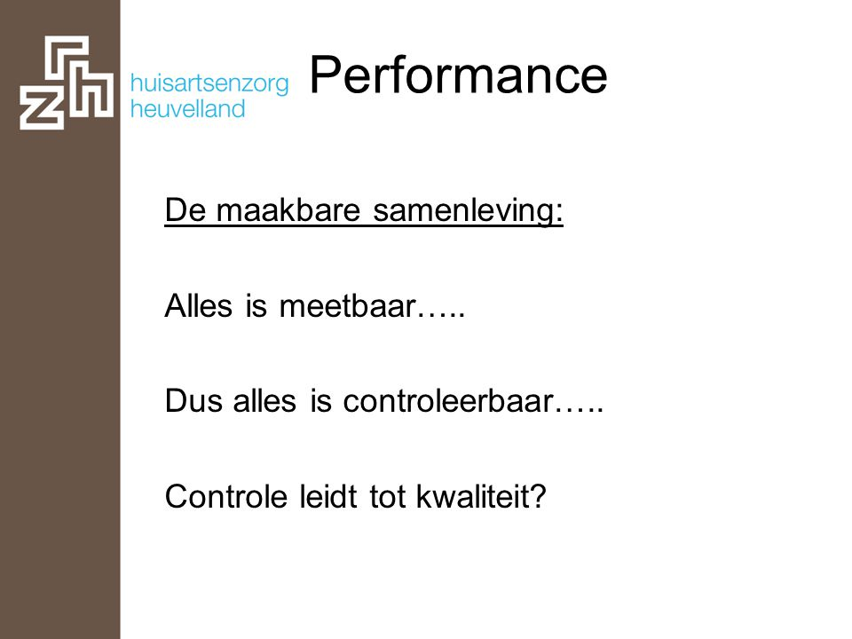 De maakbare samenleving: Alles is meetbaar…..Dus alles is controleerbaar…..