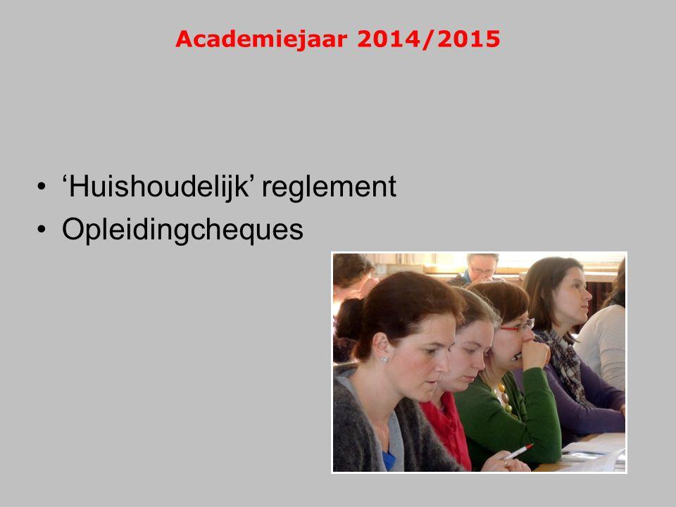 Academiejaar 2014/2015 •'Huishoudelijk' reglement •Opleidingcheques
