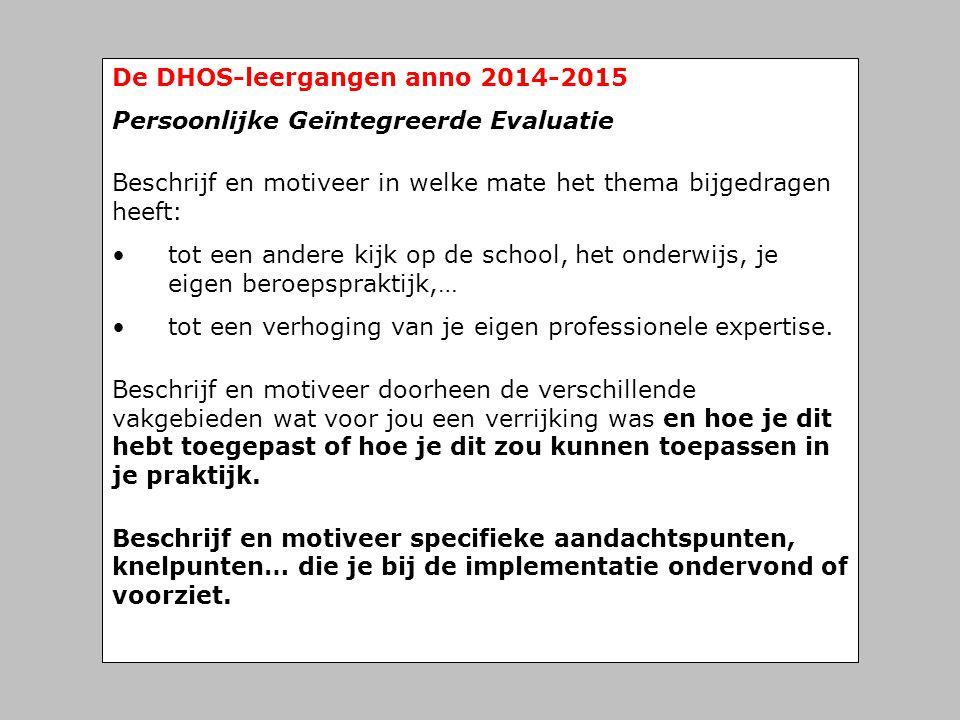 De DHOS-leergangen anno 2014-2015 Persoonlijke Geïntegreerde Evaluatie Beschrijf en motiveer in welke mate het thema bijgedragen heeft: • tot een ande