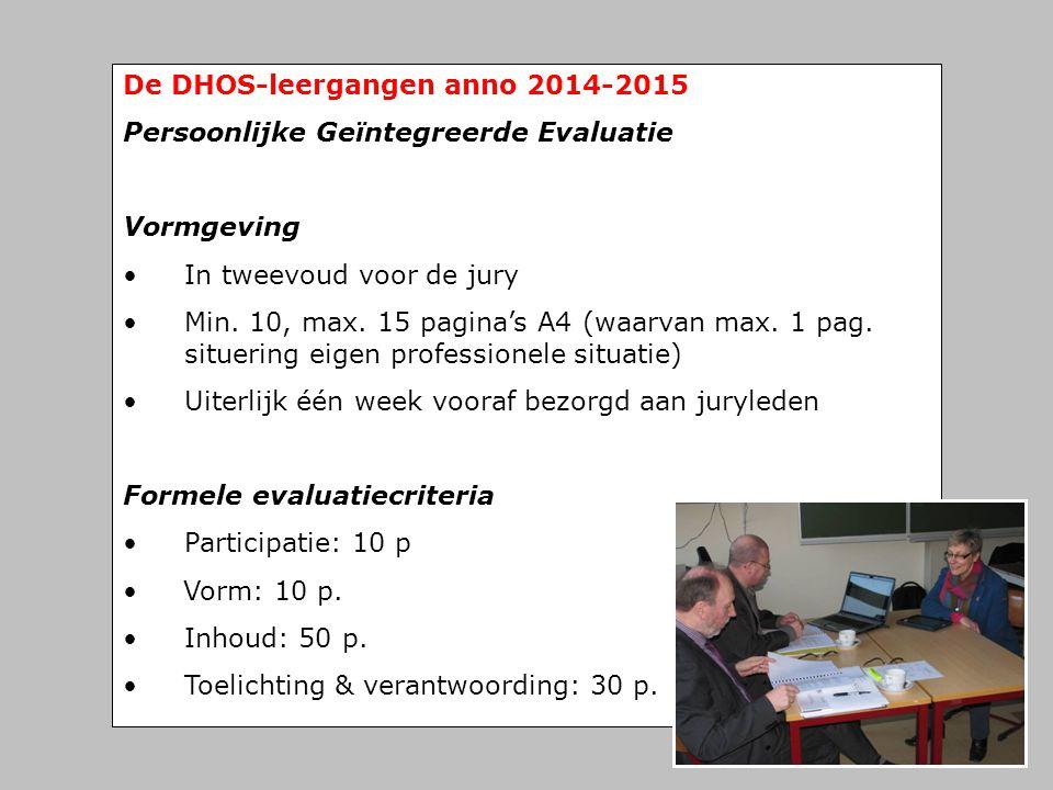 De DHOS-leergangen anno 2014-2015 Persoonlijke Geïntegreerde Evaluatie Vormgeving • In tweevoud voor de jury • Min. 10, max. 15 pagina's A4 (waarvan m