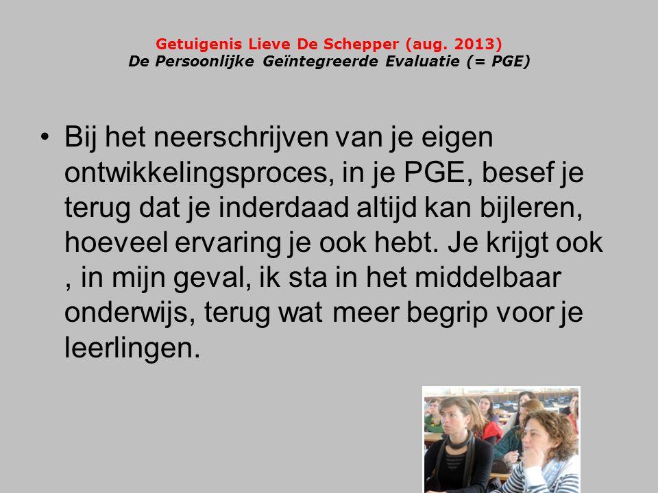 Getuigenis Lieve De Schepper (aug. 2013) De Persoonlijke Geïntegreerde Evaluatie (= PGE) •Bij het neerschrijven van je eigen ontwikkelingsproces, in j