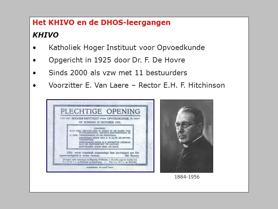 Het KHIVO en de DHOS-leergangen KHIVO • Katholiek Hoger Instituut voor Opvoedkunde • Opgericht in 1925 door Dr. F. De Hovre • Sinds 2000 als vzw met 1