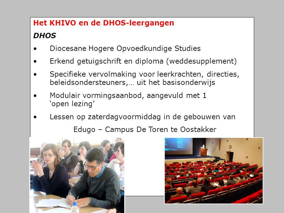 Het KHIVO en de DHOS-leergangen DHOS • Diocesane Hogere Opvoedkundige Studies • Erkend getuigschrift en diploma (weddesupplement) • Specifieke vervolm