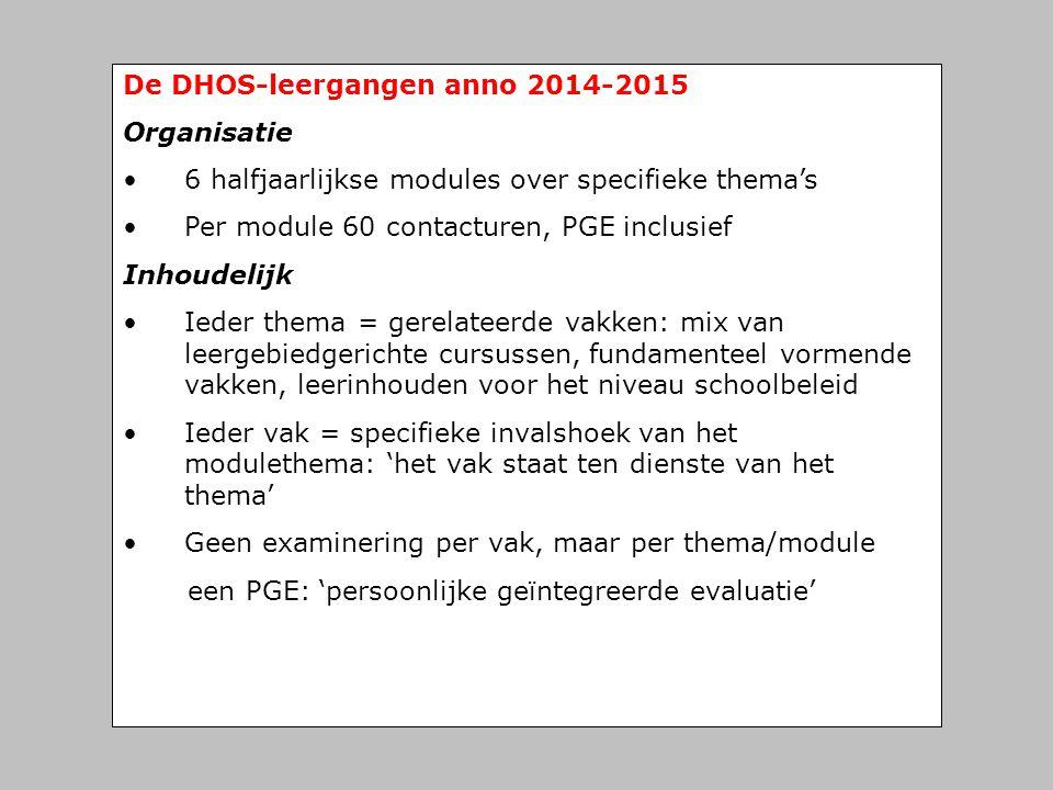 De DHOS-leergangen anno 2014-2015 Organisatie • 6 halfjaarlijkse modules over specifieke thema's • Per module 60 contacturen, PGE inclusief Inhoudelij