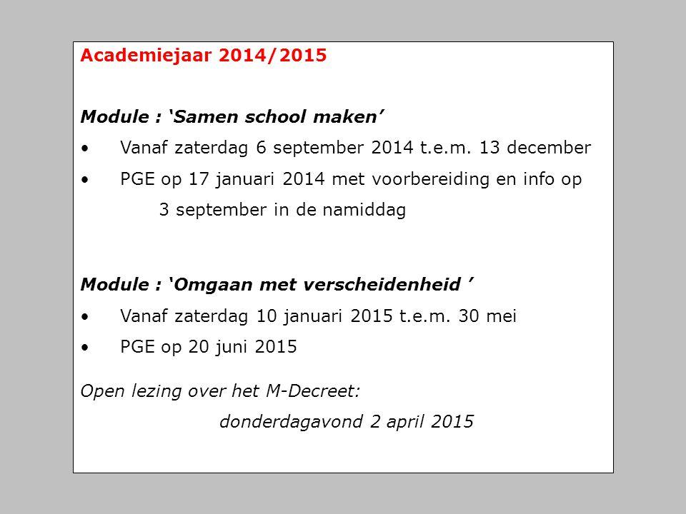 Academiejaar 2014/2015 Module : 'Samen school maken' • Vanaf zaterdag 6 september 2014 t.e.m. 13 december • PGE op 17 januari 2014 met voorbereiding e