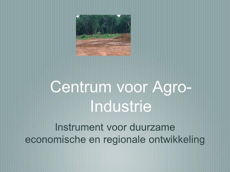 Centrum voor Agro- Industrie Instrument voor duurzame economische en regionale ontwikkeling