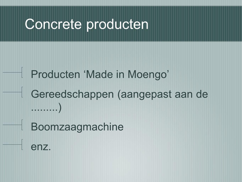 Concrete producten Producten 'Made in Moengo' Gereedschappen (aangepast aan de.........) Boomzaagmachine enz.