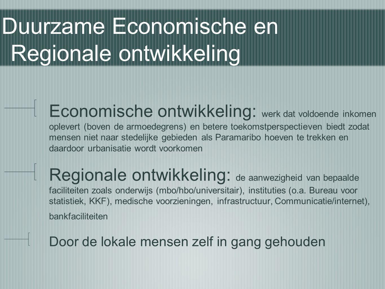 Duurzame Economische en Regionale ontwikkeling Economische ontwikkeling: werk dat voldoende inkomen oplevert (boven de armoedegrens) en betere toekoms