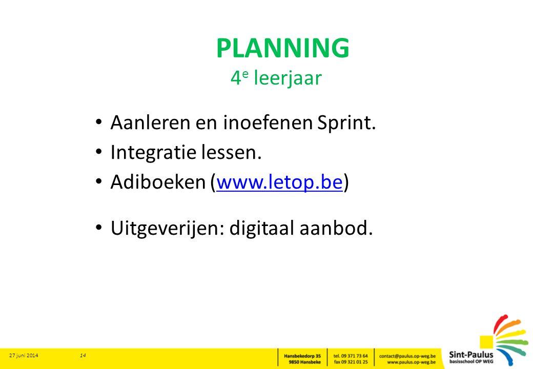 PLANNING • Aanleren en inoefenen Sprint. • Integratie lessen. • Adiboeken (www.letop.be)www.letop.be • Uitgeverijen: digitaal aanbod. 27 juni 2014 14
