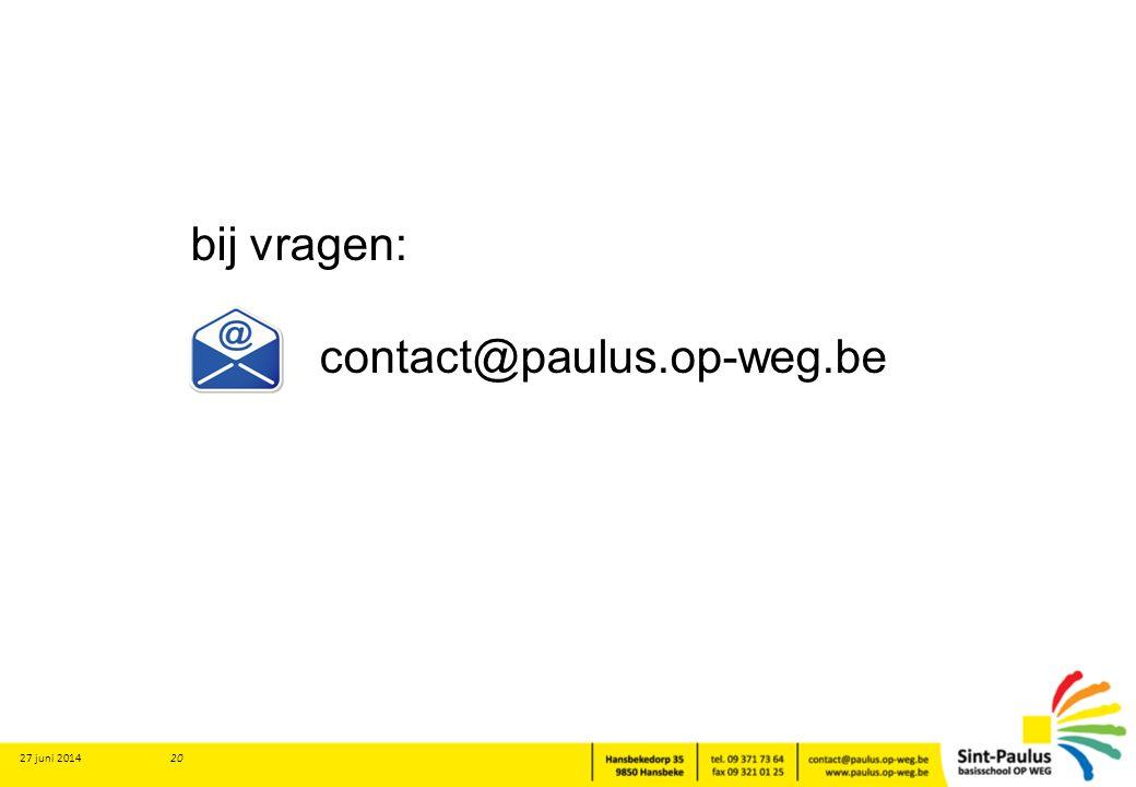 27 juni 2014 20 bij vragen: contact@paulus.op-weg.be