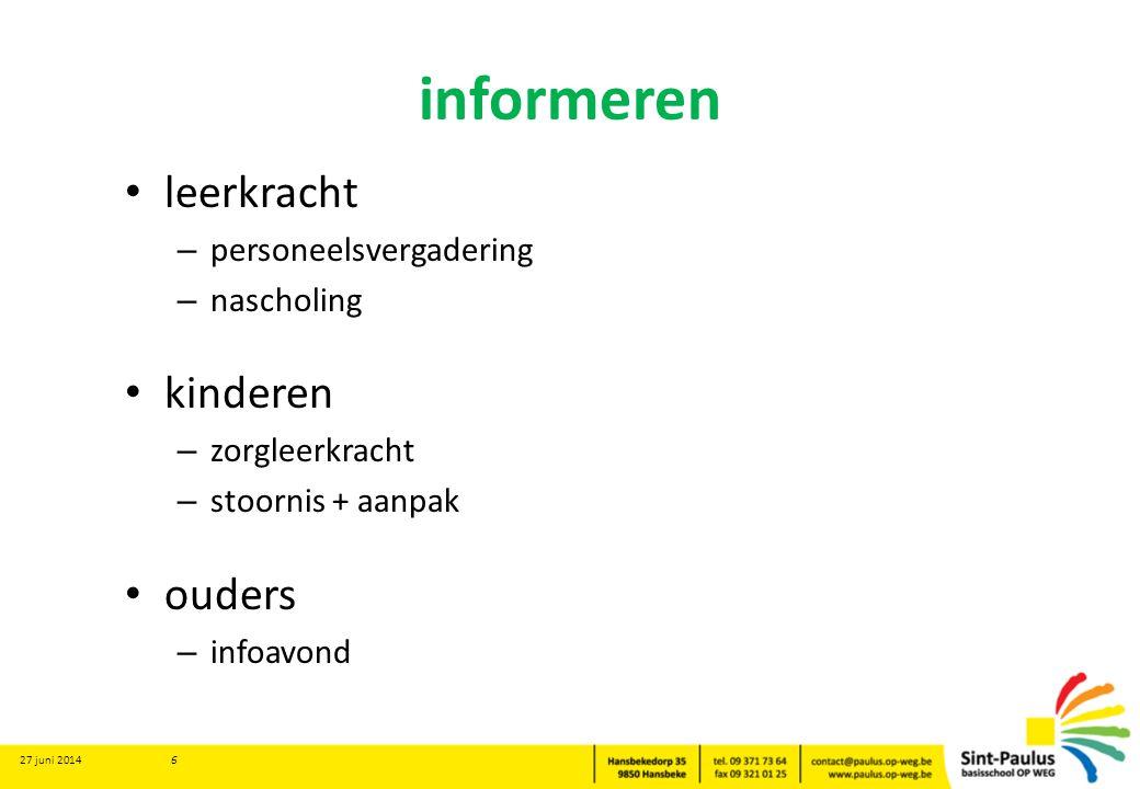 informeren • leerkracht – personeelsvergadering – nascholing • kinderen – zorgleerkracht – stoornis + aanpak • ouders – infoavond 27 juni 2014 6