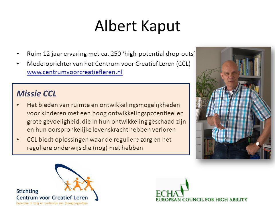 Albert Kaput • Ruim 12 jaar ervaring met ca. 250 'high-potential drop-outs' • Mede-oprichter van het Centrum voor Creatief Leren (CCL) www.centrumvoor