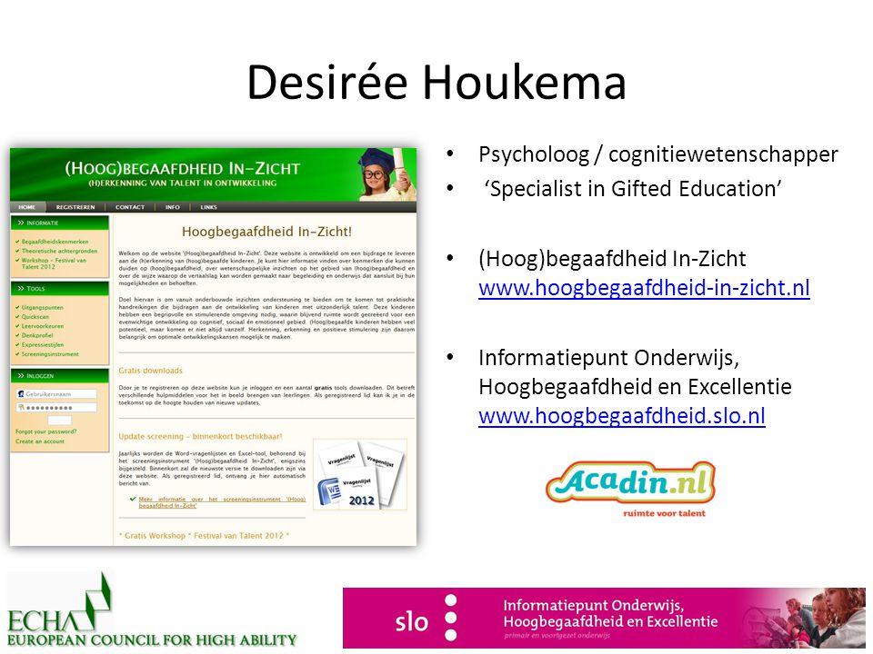 Desirée Houkema • Psycholoog / cognitiewetenschapper • 'Specialist in Gifted Education' • (Hoog)begaafdheid In-Zicht www.hoogbegaafdheid-in-zicht.nl w