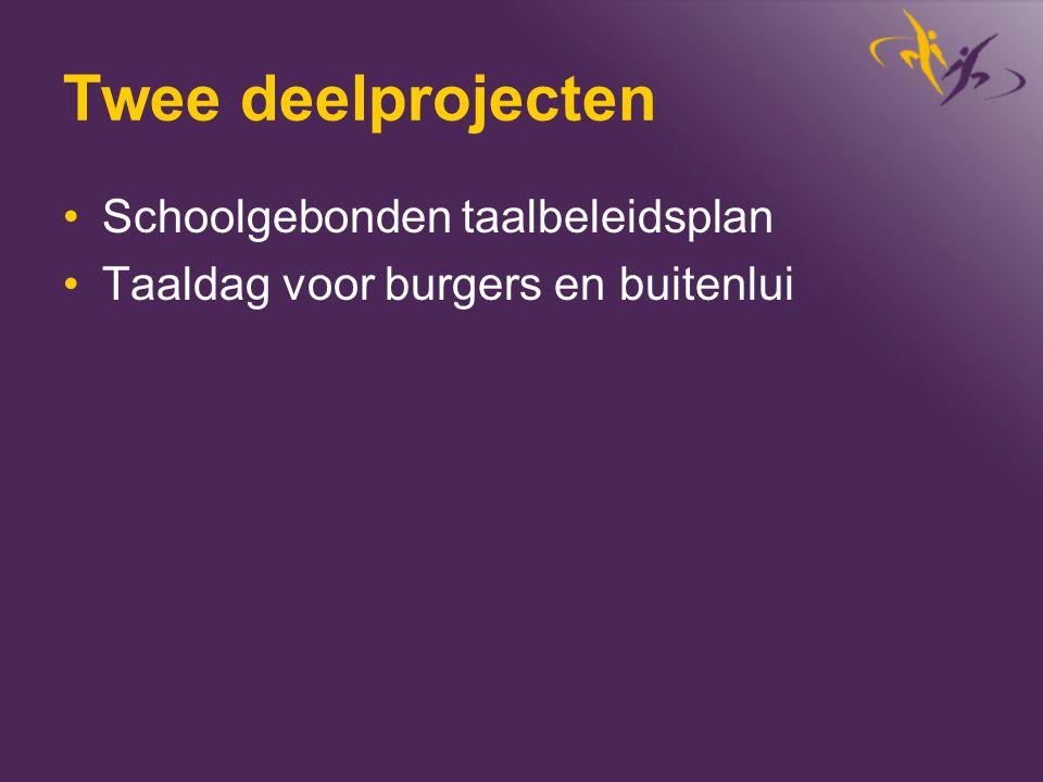 Twee deelprojecten •Schoolgebonden taalbeleidsplan •Taaldag voor burgers en buitenlui