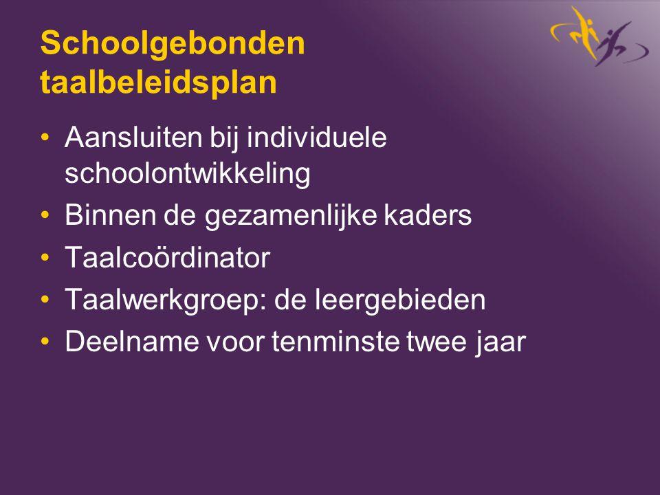 Schoolgebonden taalbeleidsplan •Aansluiten bij individuele schoolontwikkeling •Binnen de gezamenlijke kaders •Taalcoördinator •Taalwerkgroep: de leerg