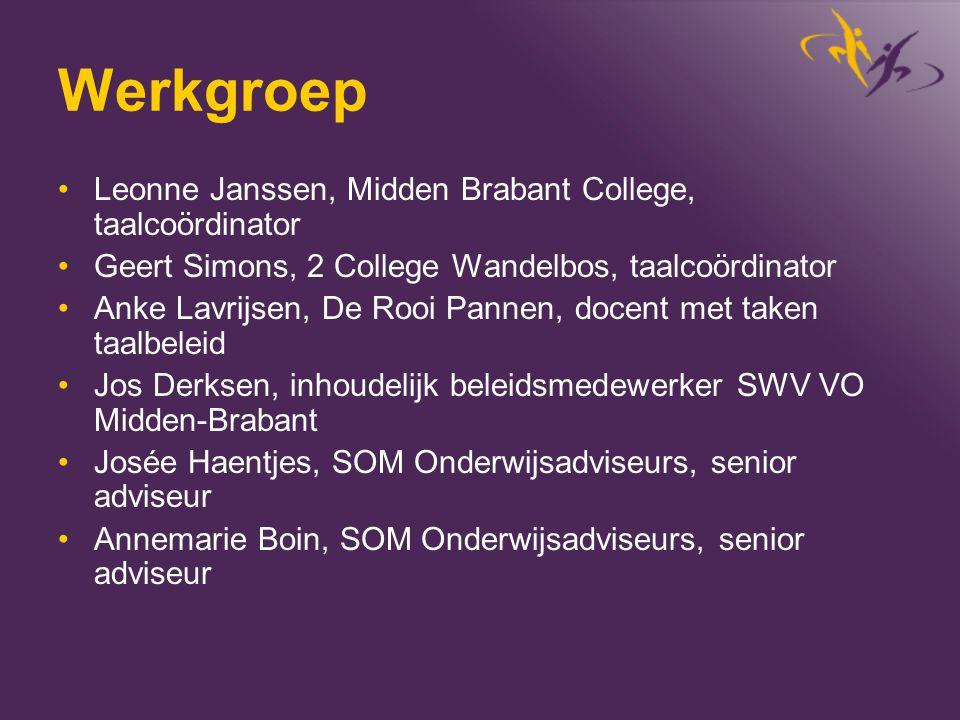 Werkgroep •Leonne Janssen, Midden Brabant College, taalcoördinator •Geert Simons, 2 College Wandelbos, taalcoördinator •Anke Lavrijsen, De Rooi Pannen