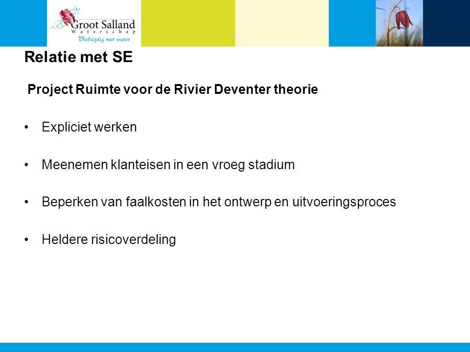 Relatie met SE Project Ruimte voor de Rivier Deventer theorie •Expliciet werken •Meenemen klanteisen in een vroeg stadium •Beperken van faalkosten in