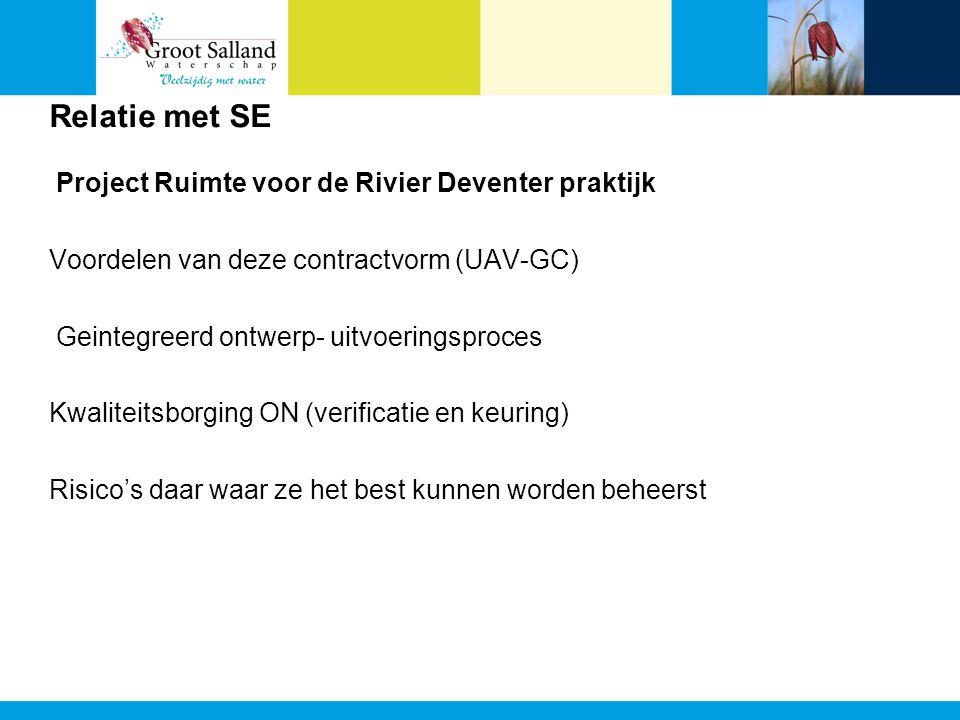 Relatie met SE Project Ruimte voor de Rivier Deventer praktijk Voordelen van deze contractvorm (UAV-GC) Geintegreerd ontwerp- uitvoeringsproces Kwalit