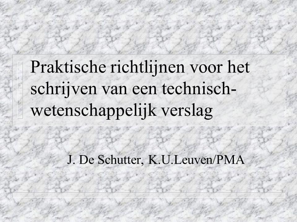 Praktische richtlijnen voor het schrijven van een technisch- wetenschappelijk verslag J. De Schutter, K.U.Leuven/PMA