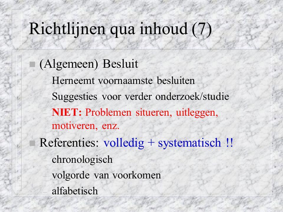 Richtlijnen qua inhoud (7) n (Algemeen) Besluit – Herneemt voornaamste besluiten – Suggesties voor verder onderzoek/studie – NIET: Problemen situeren,