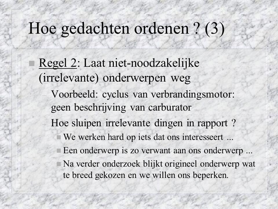 Hoe gedachten ordenen ? (3) n Regel 2: Laat niet-noodzakelijke (irrelevante) onderwerpen weg – Voorbeeld: cyclus van verbrandingsmotor: geen beschrijv