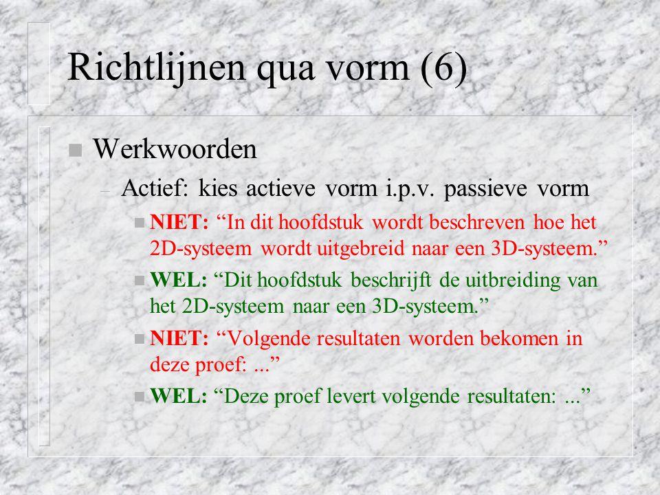 """Richtlijnen qua vorm (6) n Werkwoorden – Actief: kies actieve vorm i.p.v. passieve vorm n NIET: """"In dit hoofdstuk wordt beschreven hoe het 2D-systeem"""