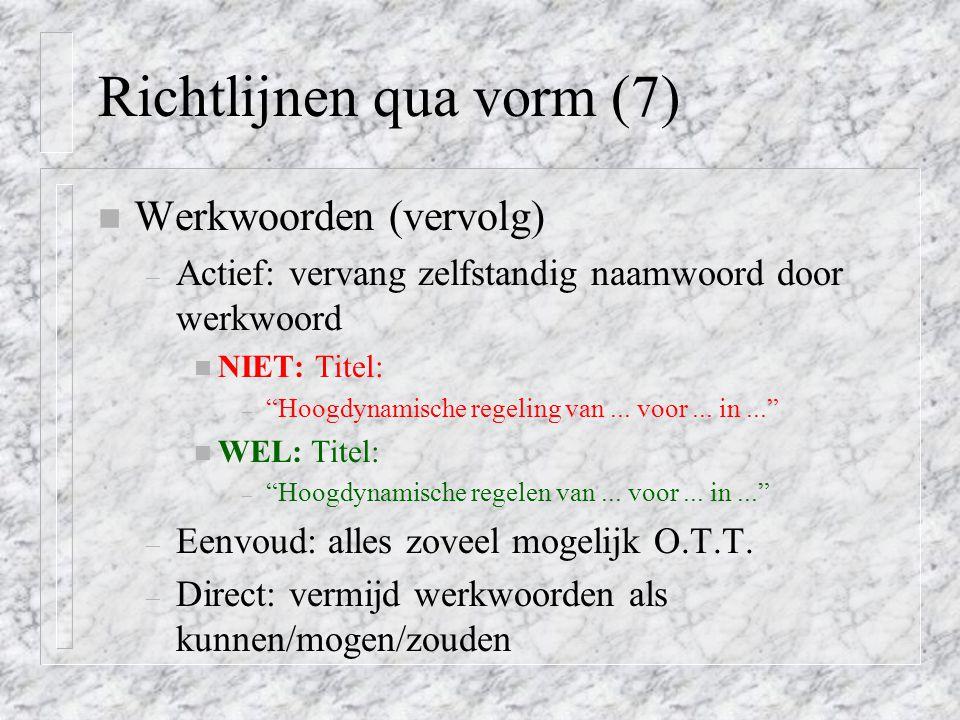 """Richtlijnen qua vorm (7) n Werkwoorden (vervolg) – Actief: vervang zelfstandig naamwoord door werkwoord n NIET: Titel: – """"Hoogdynamische regeling van."""