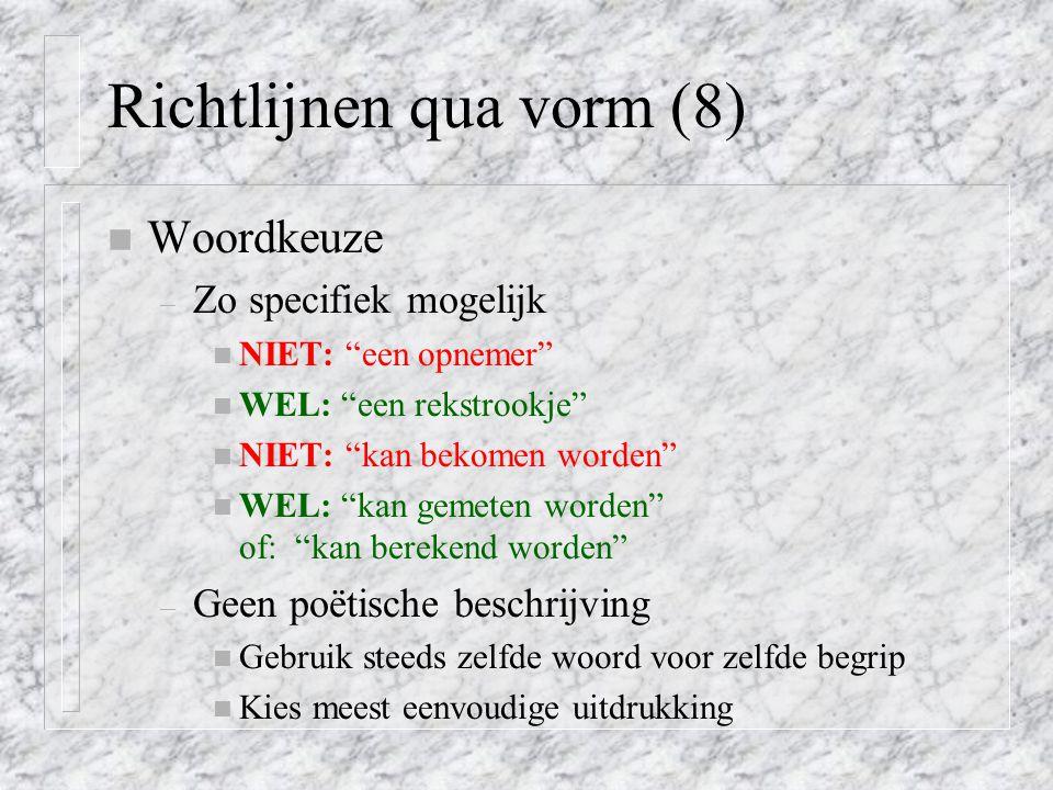 """Richtlijnen qua vorm (8) n Woordkeuze – Zo specifiek mogelijk n NIET: """"een opnemer"""" n WEL: """"een rekstrookje"""" n NIET: """"kan bekomen worden"""" n WEL: """"kan"""