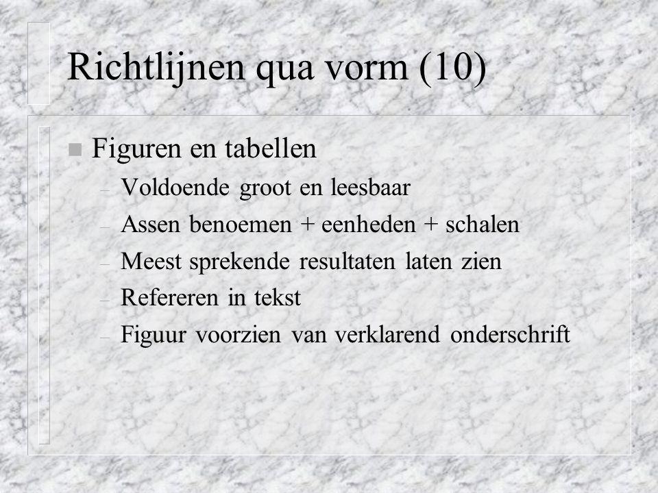 Richtlijnen qua vorm (10) n Figuren en tabellen – Voldoende groot en leesbaar – Assen benoemen + eenheden + schalen – Meest sprekende resultaten laten