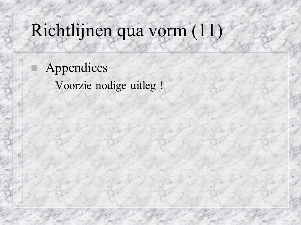 Richtlijnen qua vorm (11) n Appendices – Voorzie nodige uitleg !