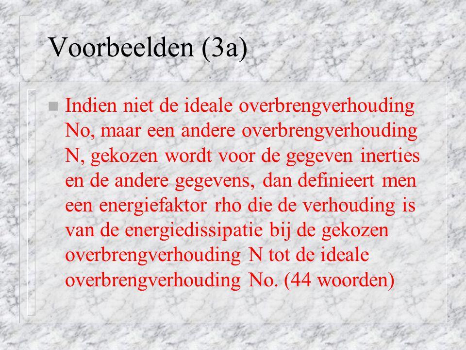 Voorbeelden (3a) n Indien niet de ideale overbrengverhouding No, maar een andere overbrengverhouding N, gekozen wordt voor de gegeven inerties en de a