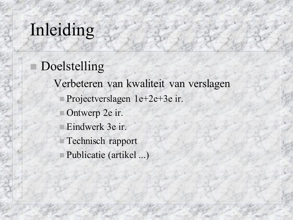 Inleiding n Doelstelling – Verbeteren van kwaliteit van verslagen n Projectverslagen 1e+2e+3e ir. n Ontwerp 2e ir. n Eindwerk 3e ir. n Technisch rappo