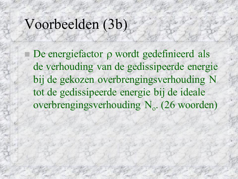 Voorbeelden (3b) n De energiefactor  wordt gedefinieerd als de verhouding van de gedissipeerde energie bij de gekozen overbrengingsverhouding N tot d