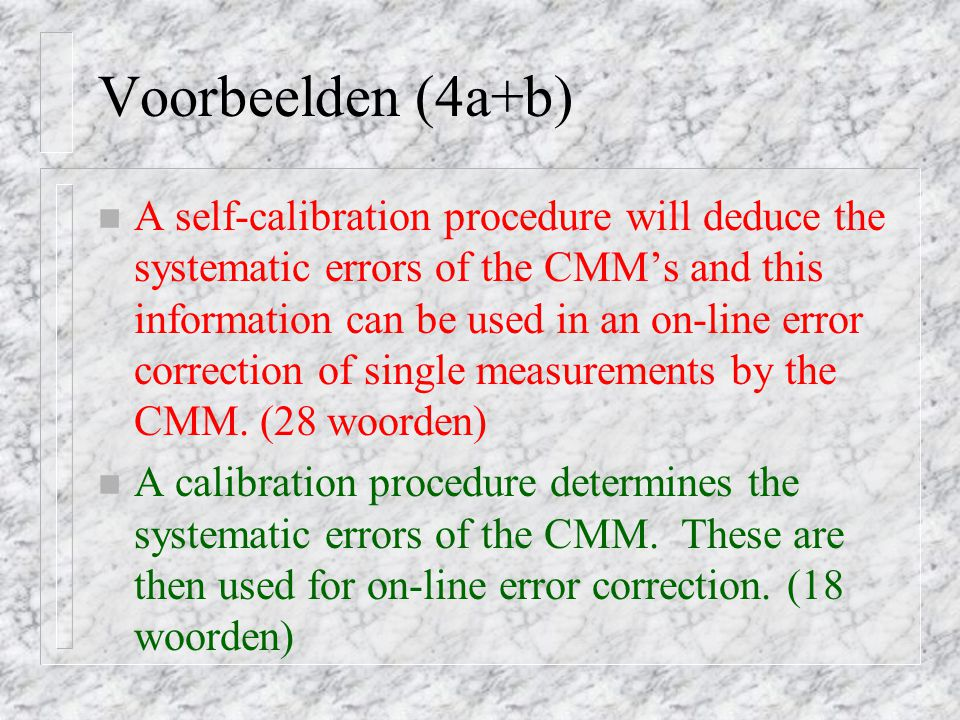 Voorbeelden (4a+b) n A self-calibration procedure will deduce the systematic errors of the CMM's and this information can be used in an on-line error