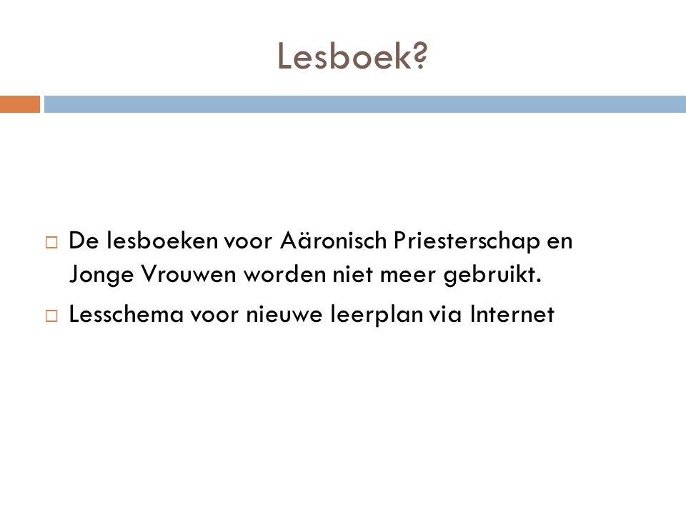 Lesboek?  De lesboeken voor Aäronisch Priesterschap en Jonge Vrouwen worden niet meer gebruikt.  Lesschema voor nieuwe leerplan via Internet