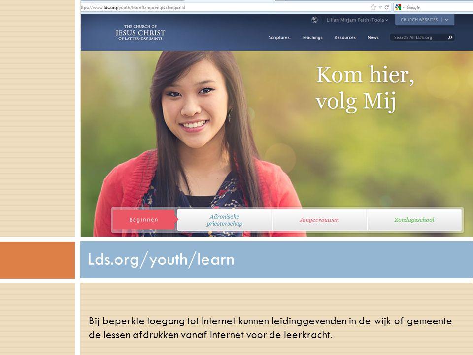 Bij beperkte toegang tot Internet kunnen leidinggevenden in de wijk of gemeente de lessen afdrukken vanaf Internet voor de leerkracht. Lds.org/youth/l