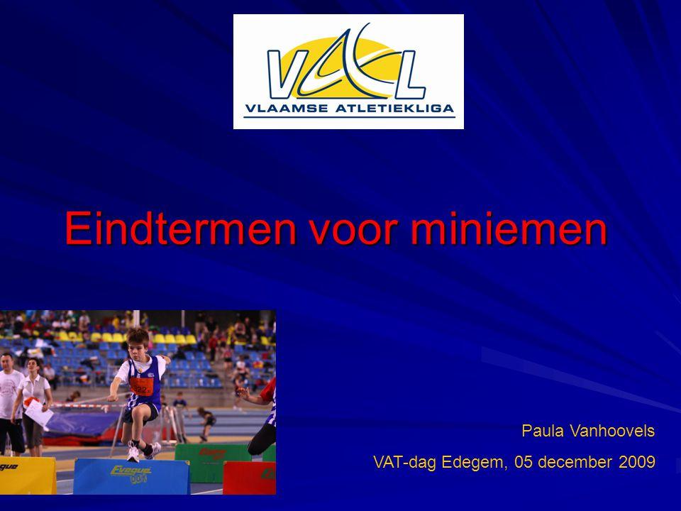 Eindtermen voor miniemen Paula Vanhoovels VAT-dag Edegem, 05 december 2009