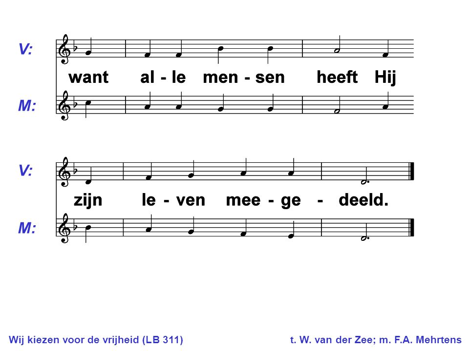 Wij kiezen voor de vrijheid (LB 311) t. W. van der Zee; m. F.A. Mehrtens V: M: V: M: