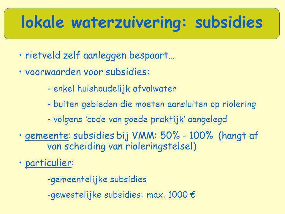 • rietveld zelf aanleggen bespaart… • voorwaarden voor subsidies: - enkel huishoudelijk afvalwater - buiten gebieden die moeten aansluiten op riolerin
