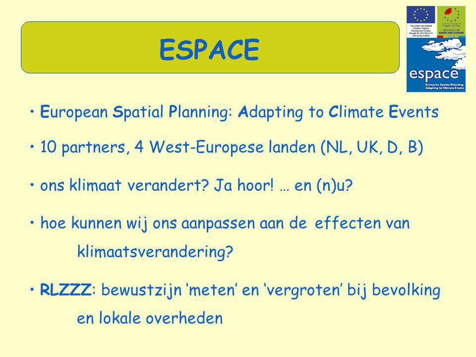 • European Spatial Planning: Adapting to Climate Events • 10 partners, 4 West-Europese landen (NL, UK, D, B) • ons klimaat verandert? Ja hoor! … en (n