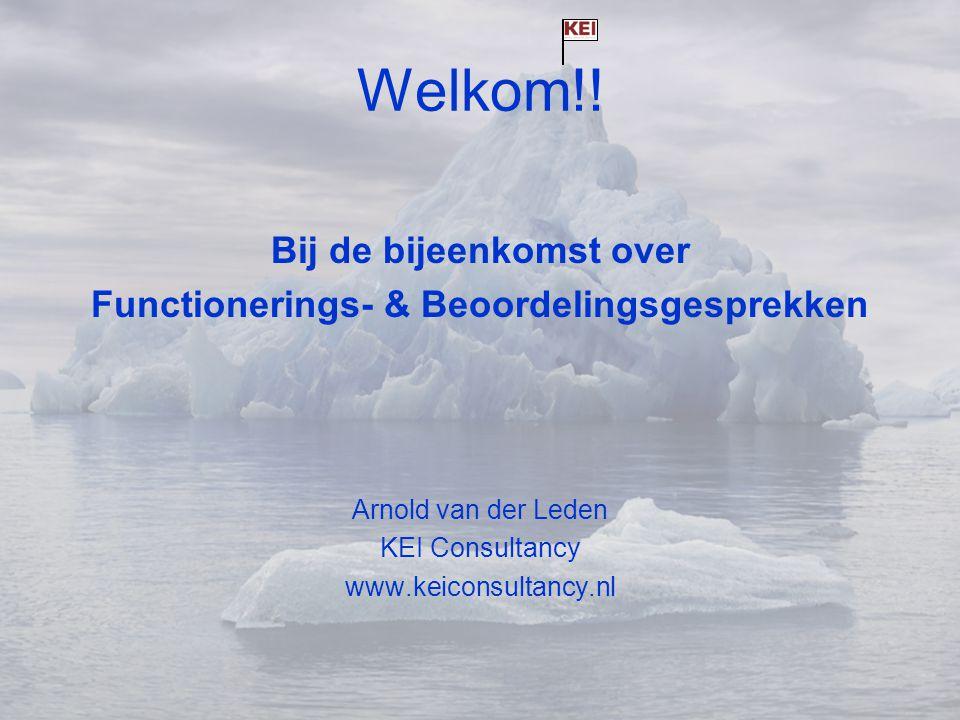 Welkom!! Bij de bijeenkomst over Functionerings- & Beoordelingsgesprekken Arnold van der Leden KEI Consultancy www.keiconsultancy.nl