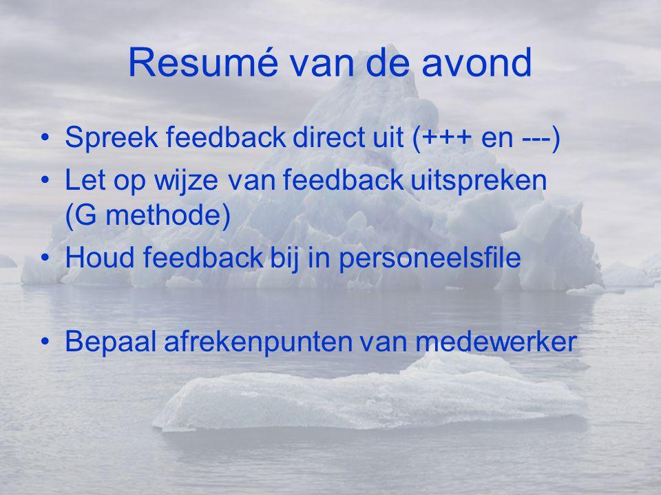 Resumé van de avond •Spreek feedback direct uit (+++ en ---) •Let op wijze van feedback uitspreken (G methode) •Houd feedback bij in personeelsfile •B